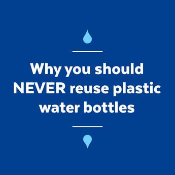 Why you shouldn't reuse plastic water bottles