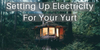 Setting Up Electricity For Your Yurt