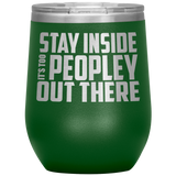 Stay Inside It's Too Peopley Out There Wine Cup