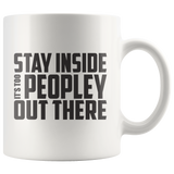 Stay Inside It's Too Peopley Out There Mug