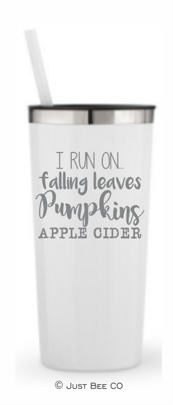 I Run On Falling Leaves Pumpkins and Apple Cider