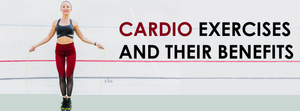 Cardio Exercises And Their Benefits