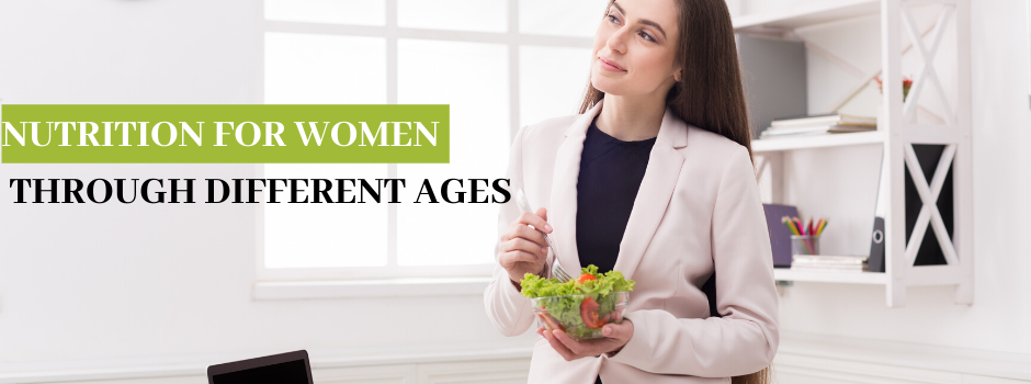 NUTRITION FOR WOMEN THROUGH DIFFERENT AGES
