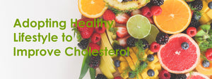 Adopting Healthy Lifestyle to Improve Cholesterol