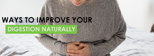 Best Ways to Improve Your Digestion Naturally