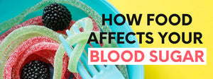 How Food Affects Your Blood Sugar