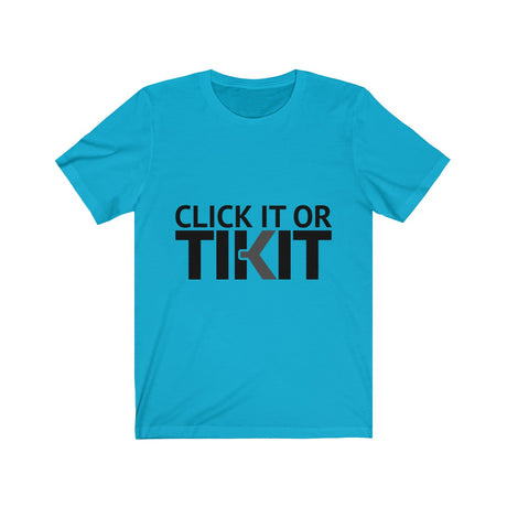 Click it or Tikit.  A beautiful t-shirt we designed, just for you.