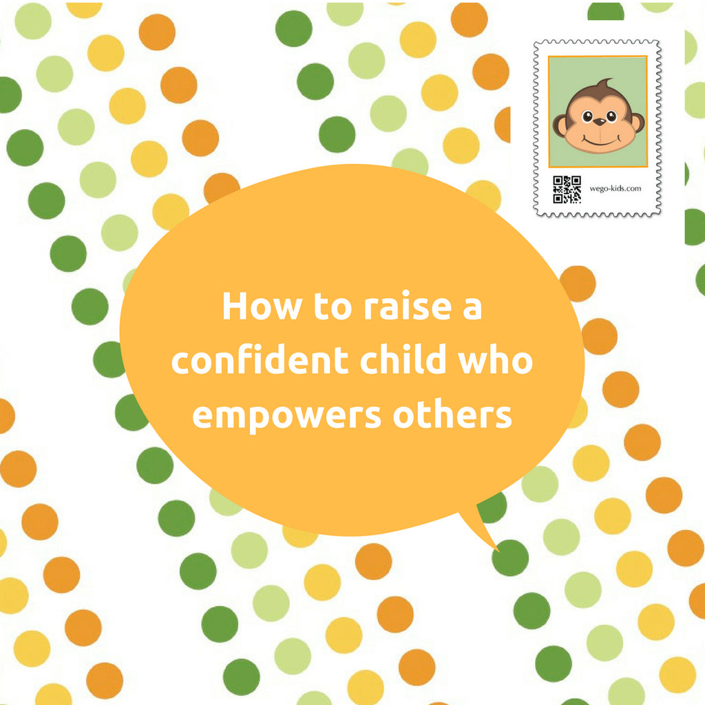 How can I raise a confident child who empowers others?