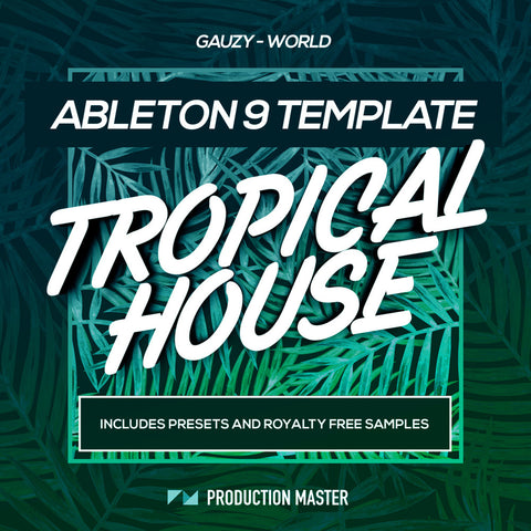 TROPICAL HOUSE ABLETON TEMPLATE – GAUZY WORLD - ProducerDJ.Market