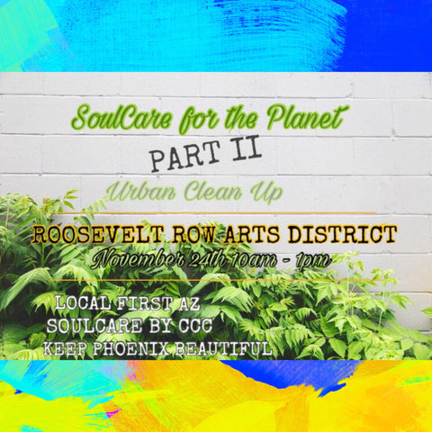 SoulCare for the Planet II : Community Clean Up Roosevelt Row Arts District