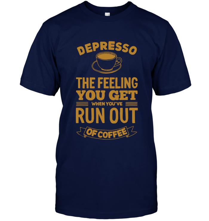 Depresso - The Feeling You Get When Run Out of Coffee