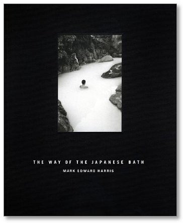 The Way Of The Japanese Bath by Mark Edward Harris