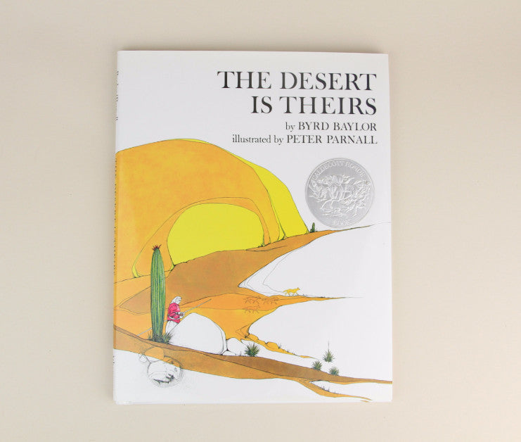 The Desert Is Theirs by Byrd Baylor & Peter Parnall