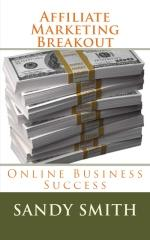 Affiliate Marketing Breakout Online Business Success Authored by Sandy Smith