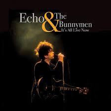 Echo & the Bunnyman - It's All Live Now