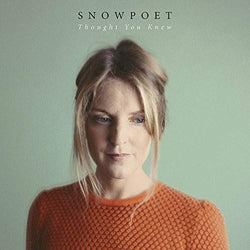 Snowpoet - Thought You Knew SALE25