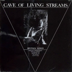 Cave Of Living Streams : Sixteen Songs (LP)