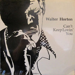 Walter Horton : Can't Keep Lovin' You (LP, Album)