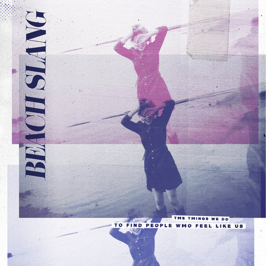 Beach Slang : The Things We Do To Find People Who Feel Like Us (LP, Album, Ltd, Pur)