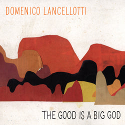 Domenico Lancellotti - The Good Is A Big God SALE25