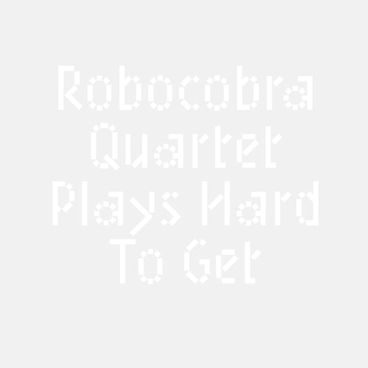 Robocobra Quartet - Plays Hard To Get