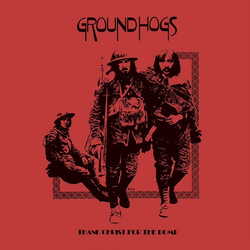 Groundhogs - Thank Christ For The Bomb [RSD 2019]