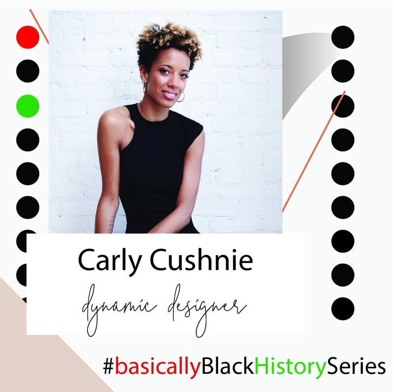 Carly Cushnie | Basically Black History Series | BASICALLY. By PinkGrasshopper