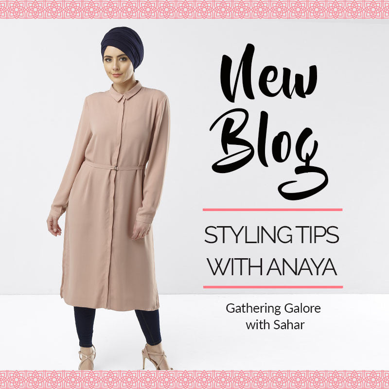 Styling Tips with Anaya: Gathering Galore with Sahar