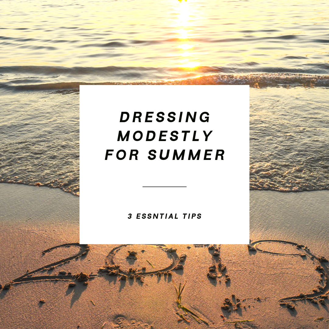 Dressing Modestly During Summer – The Three Key Tips