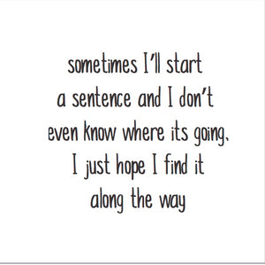 Magnet: Sometimes I'll start a sentence and I don't even know where its going