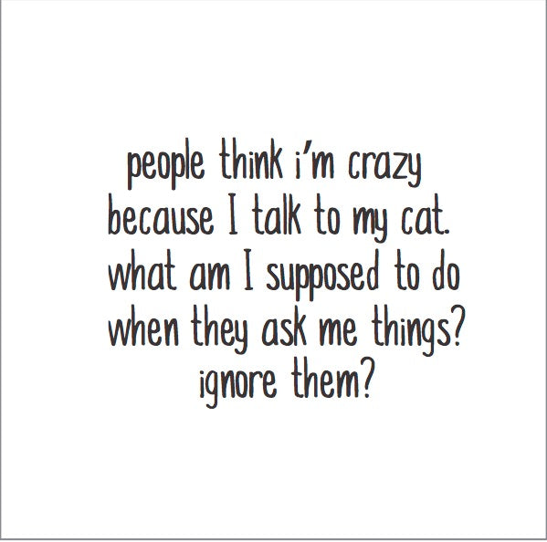 Magnet: People think I'm crazy because I talk to my cat