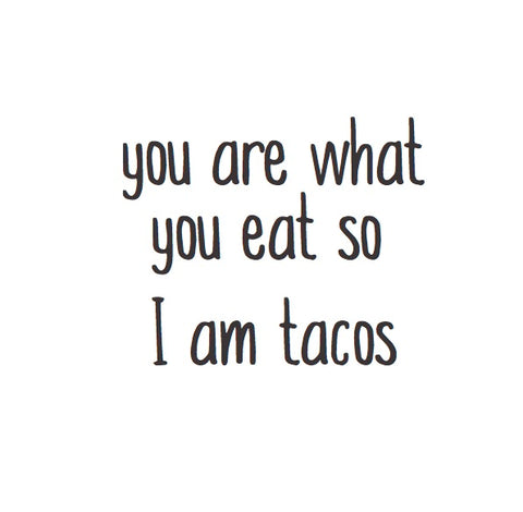 Magnet: You are what you eat so I am tacos