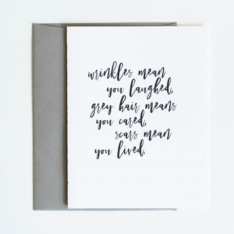 Card: Wrinkles mean you laughed, grey hair means you cared, scars mean you lived
