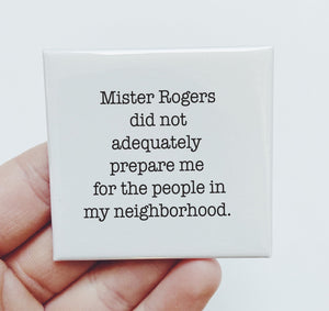 Magnet: Mister Rogers did not adequately prepare me for the people in my neighborhood