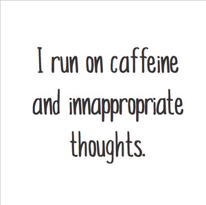 Magnet: I run on caffeine and inappropriate thoughts.
