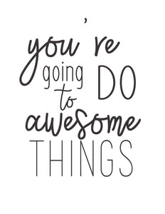 Card: You're going to do awesome things