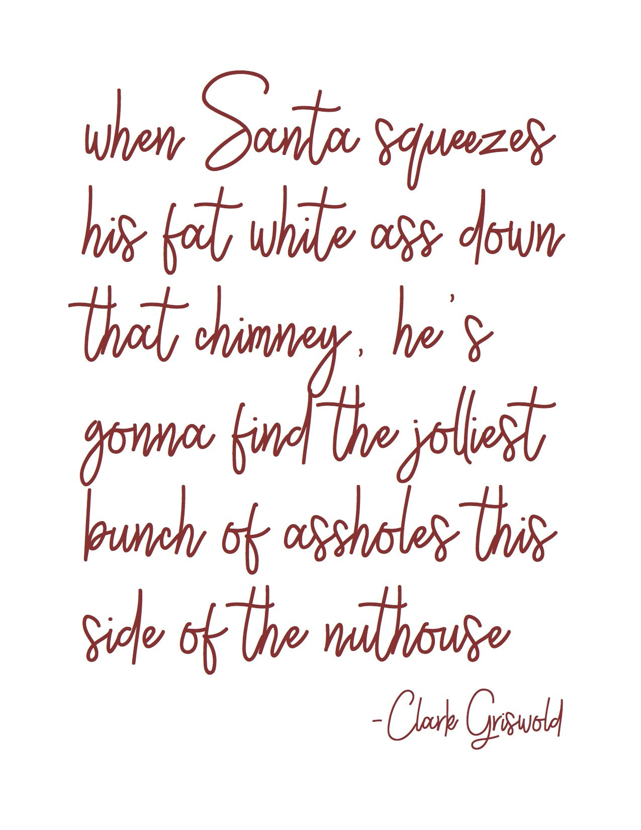 8x10 Print: When Santa squeezes his fat white ass down that chimney
