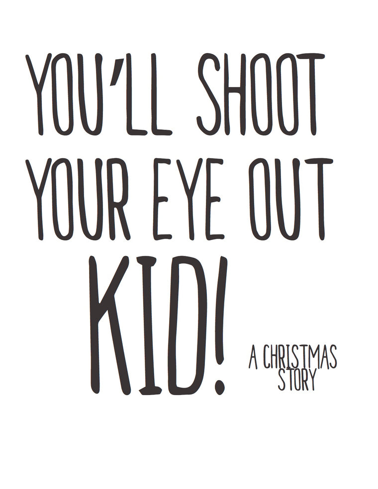 8x10 Print: You'll shoot your eye out kid!