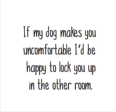 Magnet: If my dog makes you uncomfortable
