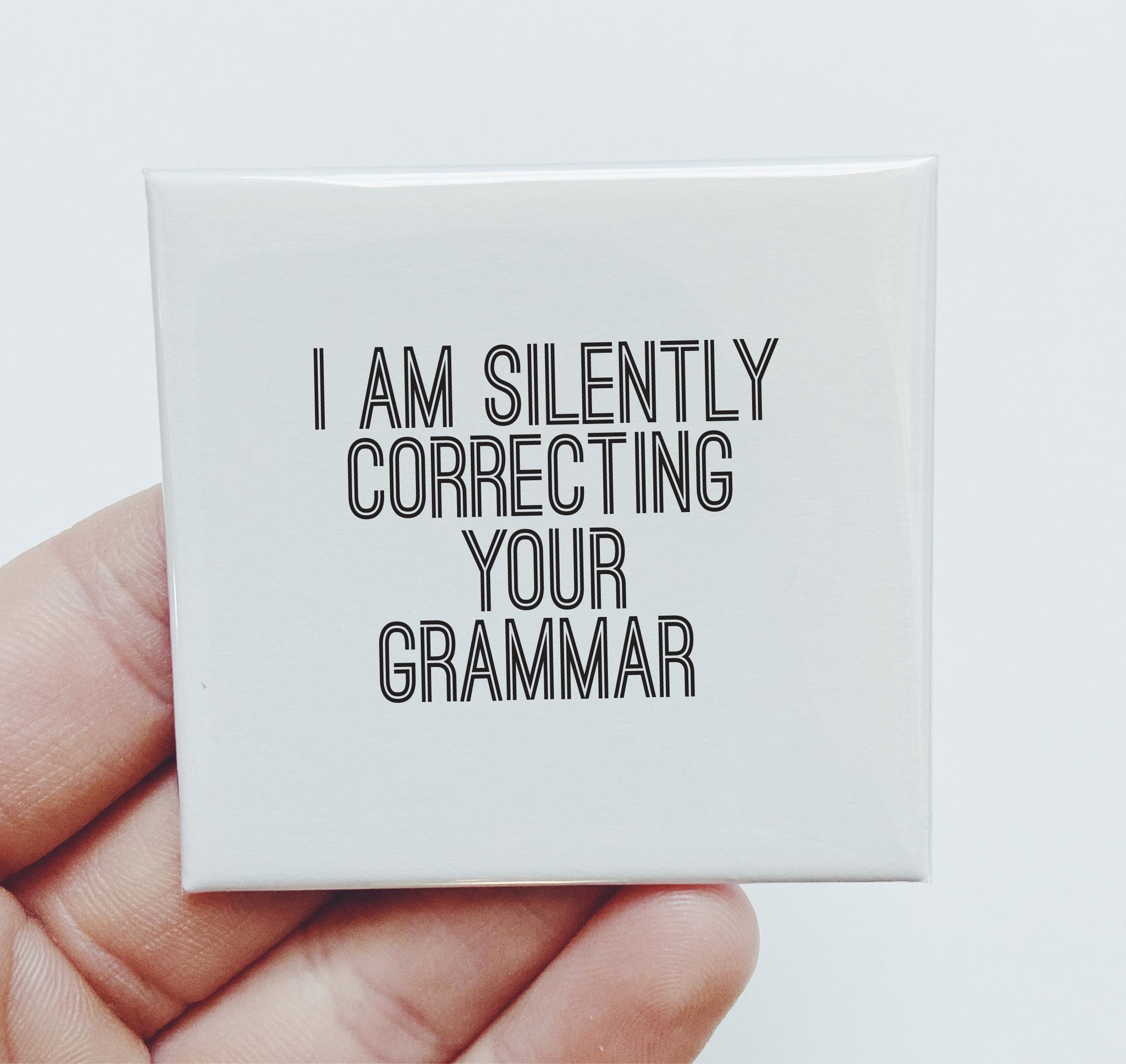 Magnet: I am silently correcting your grammar