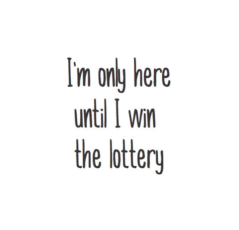 Magnet: I'm only here until I win the lottery.