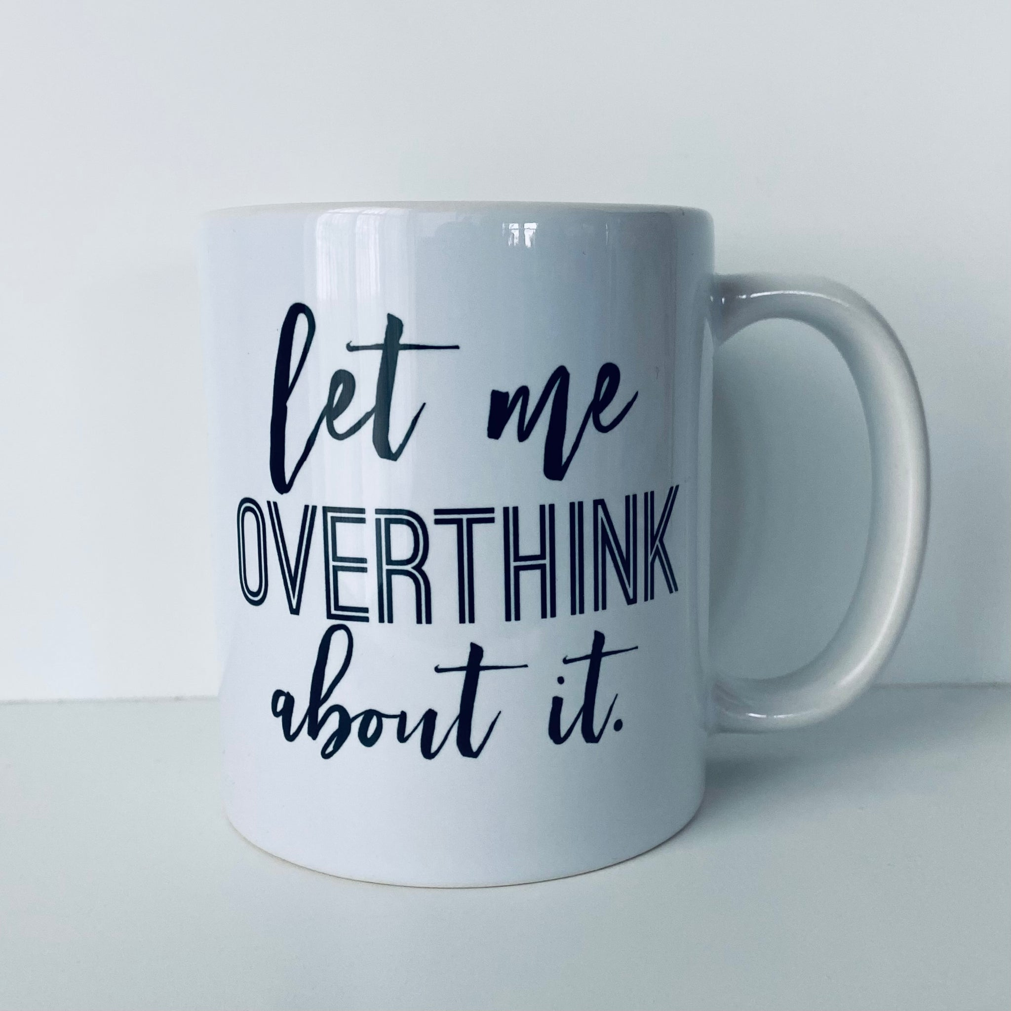 Let Me Overthink About It Coffee Mug