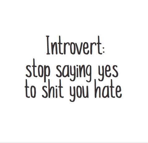 Magnet: Introvert stop saying yes to shit you hate
