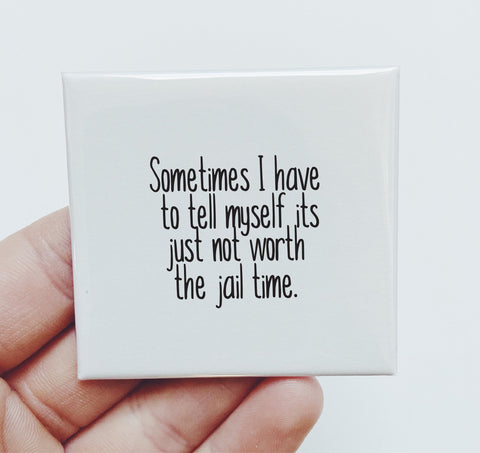 Magnet: Sometimes I have to tell myself its just not worth the jail time