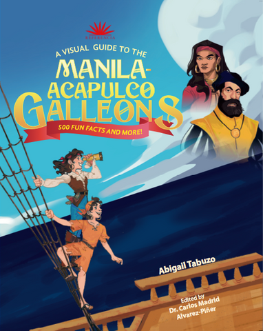 A Visual Guide to the Manila-Acapulco Galleons: 500 Fun Facts & More!