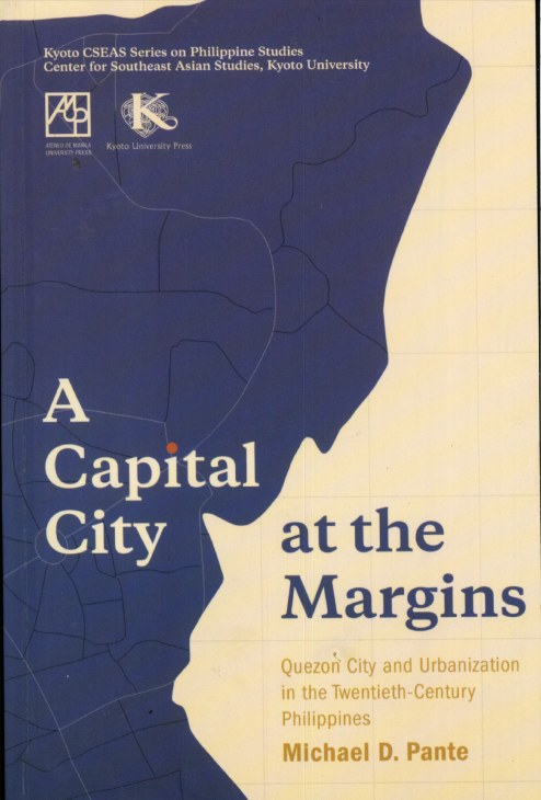 Capital City at the Margins: Quezon City and Urbanization in the Twentieth-Century Philippines