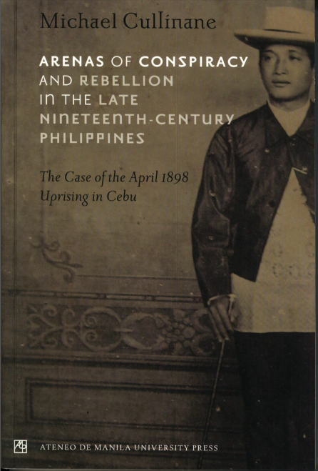 Arenas of Conspiracy and Rebellion in the Late Nineteenth-Century Philippines: The Case of the April 1898 Uprising in Cebu