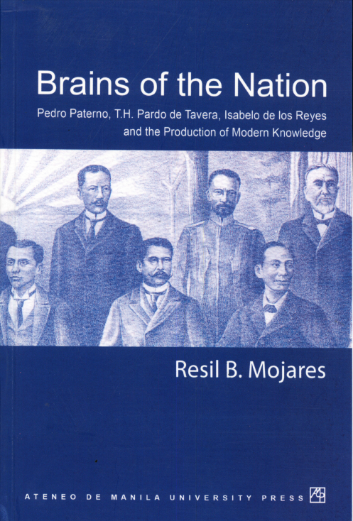 Brains of the Nation: Pedro Paterno, T.H. Pardo de Tavera, Isabelo de los Reyes and the Production of Modern Knowledge