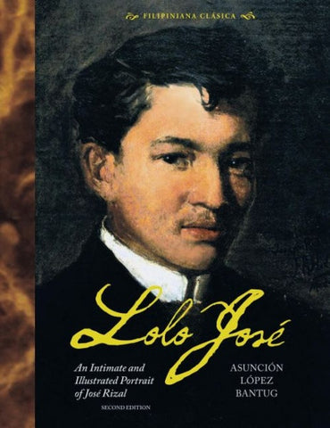 Lolo José (hardbound) An Intimate and Illustrated Portrait of José Rizal 2nd ed.