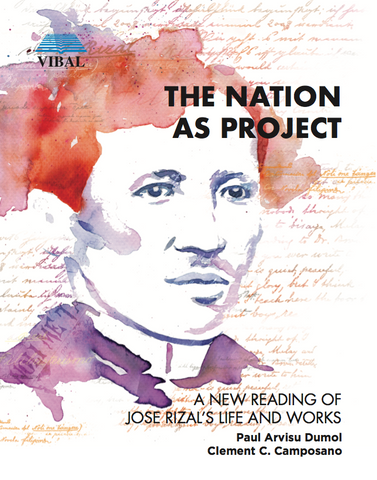 The Nation as Project: A New Reading of Rizal's Life and Works